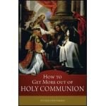How to Get More out of Holy Communion