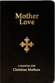 Mother Love a Manual for Christian Mothers