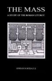 The Mass: A Study of the Roman Liturgy